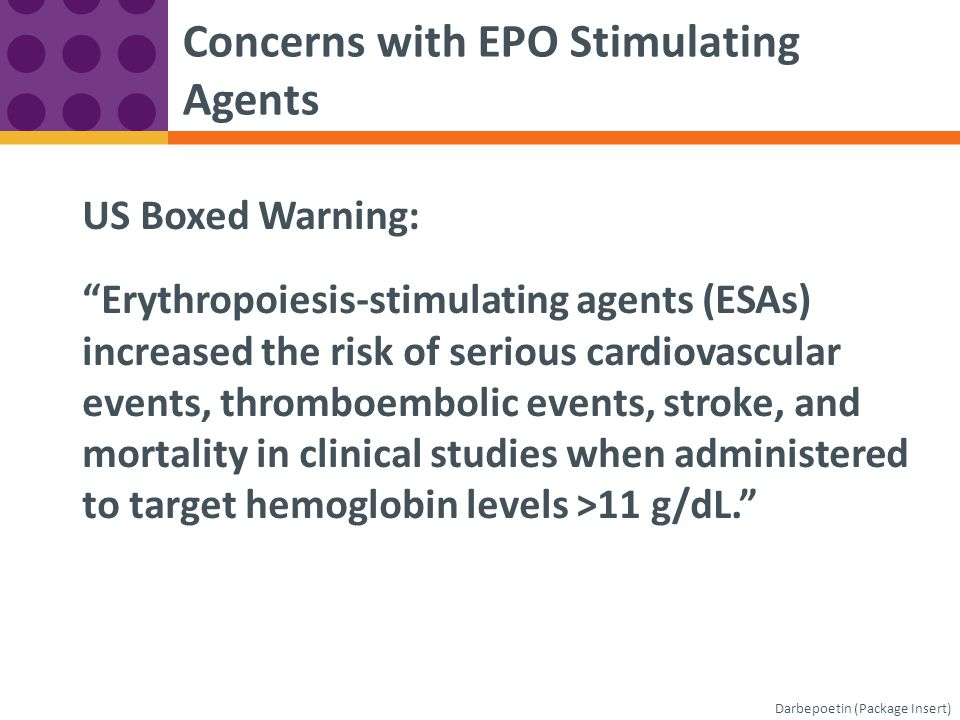 "US Boxed Warning: ""Erythropoiesis-stimulating agents (ESAs) increased the risk of serious cardiovascular events, thromboembolic events, stroke, and mo"