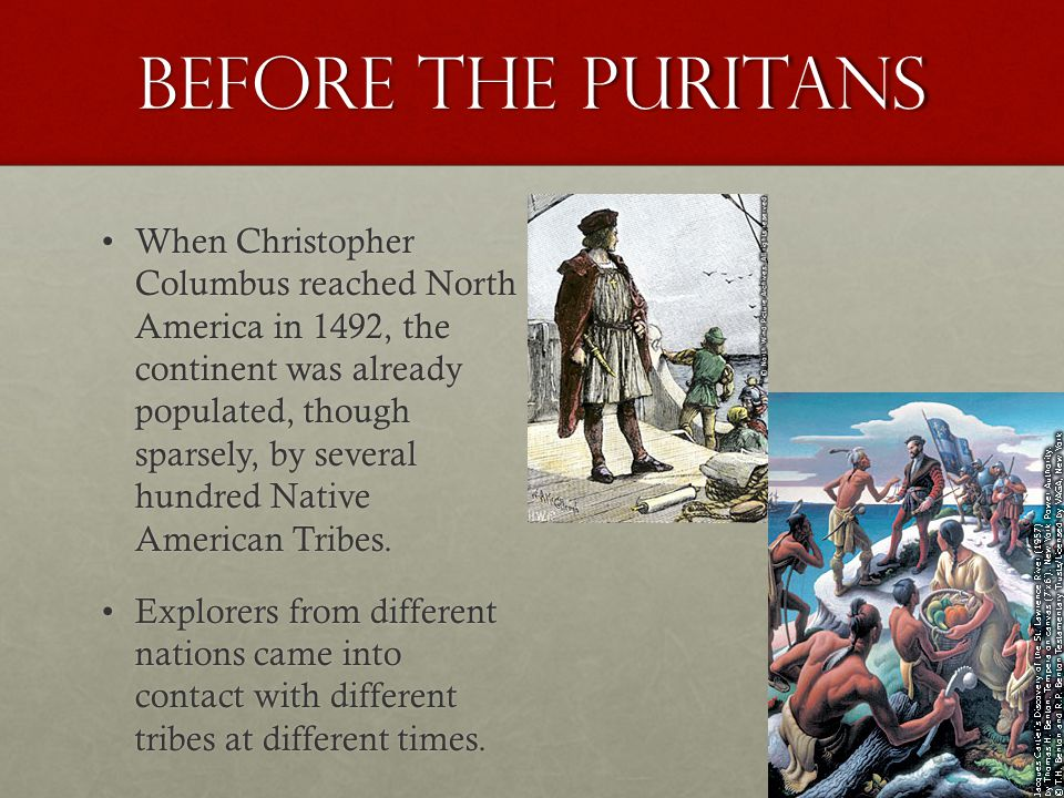 Before the puritans When Christopher Columbus reached North America in 1492, the continent was already populated, though sparsely, by several hundred Native American Tribes.When Christopher Columbus reached North America in 1492, the continent was already populated, though sparsely, by several hundred Native American Tribes.