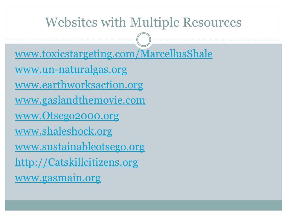 Websites with Multiple Resources www.toxicstargeting.com/MarcellusShale www.un-naturalgas.org www.earthworksaction.org www.gaslandthemovie.com www.Ots