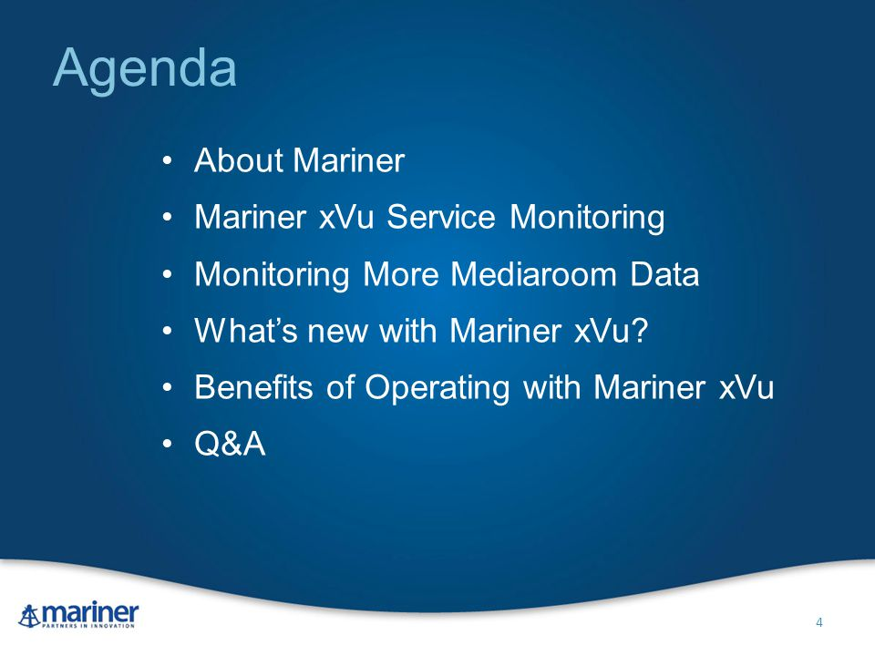 Agenda About Mariner Mariner xVu Service Monitoring Monitoring More Mediaroom Data What's new with Mariner xVu.
