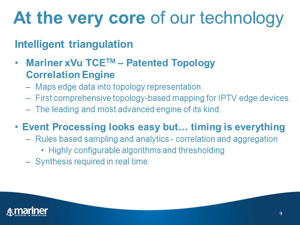 At the very core of our technology Intelligent triangulation Mariner xVu TCE TM – Patented Topology Correlation Engine –Maps edge data into topology representation.