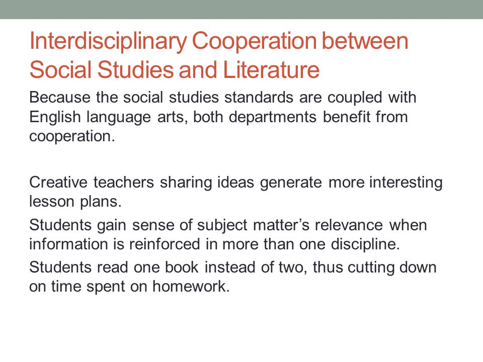 Interdisciplinary Cooperation between Social Studies and Literature Because the social studies standards are coupled with English language arts, both departments benefit from cooperation.