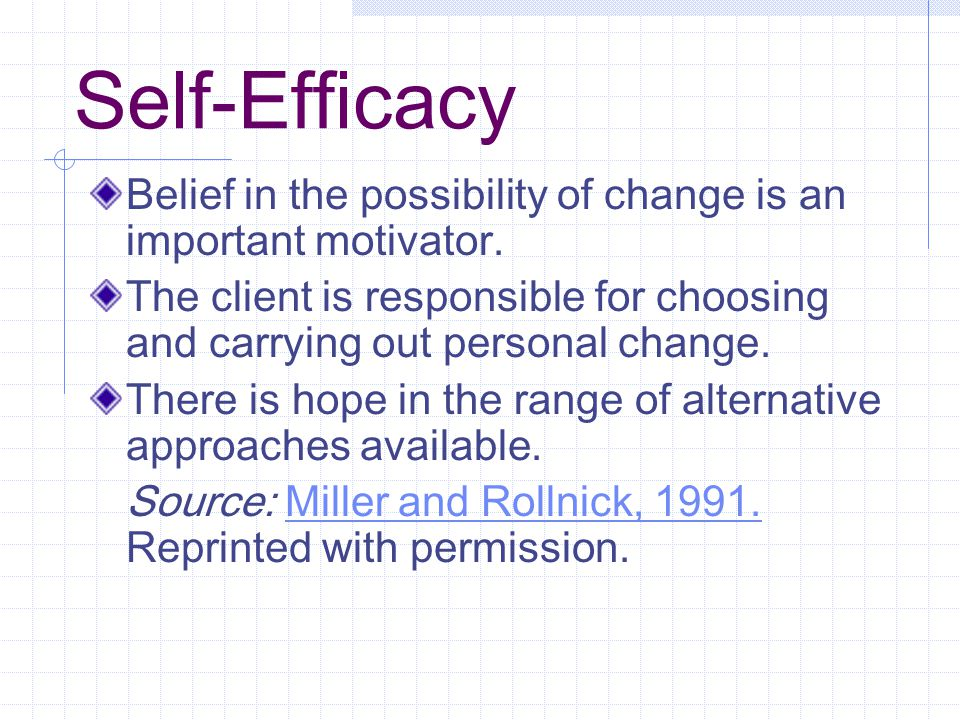 Self-Efficacy Belief in the possibility of change is an important motivator.