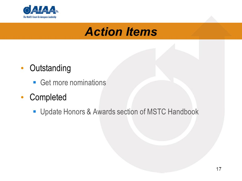 17 Action Items Outstanding  Get more nominations Completed  Update Honors & Awards section of MSTC Handbook