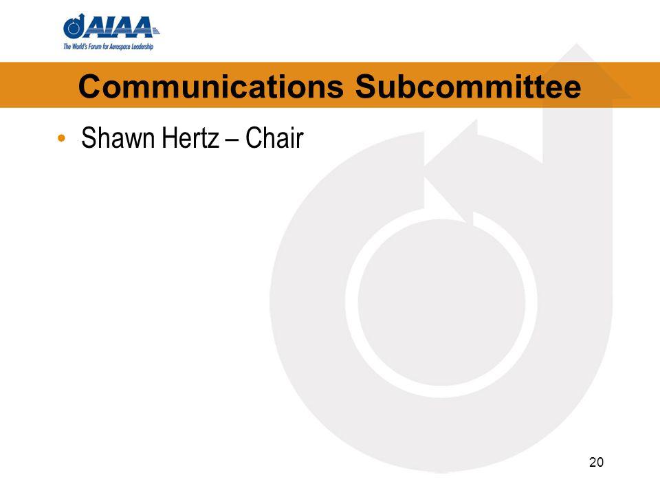 Communications Subcommittee Shawn Hertz – Chair 20