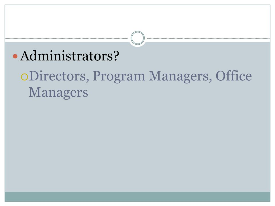 Administrators  Directors, Program Managers, Office Managers