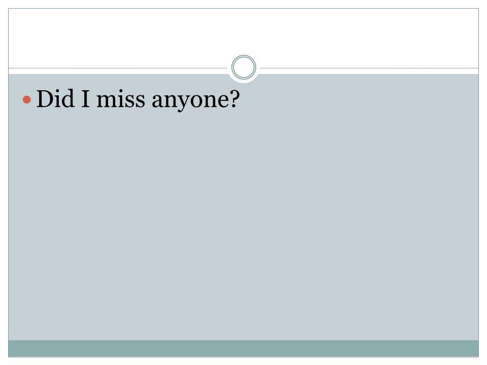 Did I miss anyone