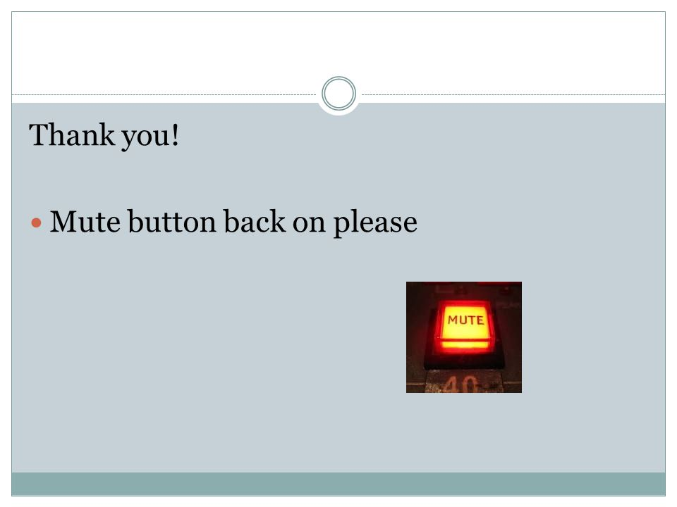 Thank you! Mute button back on please