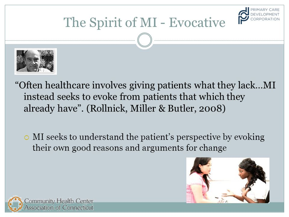 The Spirit of MI - Evocative Often healthcare involves giving patients what they lack…MI instead seeks to evoke from patients that which they already have .