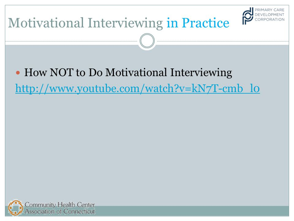 Motivational Interviewing in Practice How NOT to Do Motivational Interviewing http://www.youtube.com/watch v=kN7T-cmb_l0
