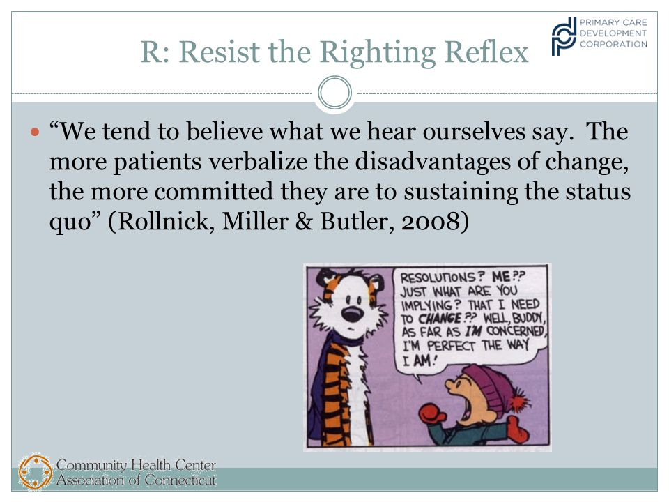 R: Resist the Righting Reflex We tend to believe what we hear ourselves say.