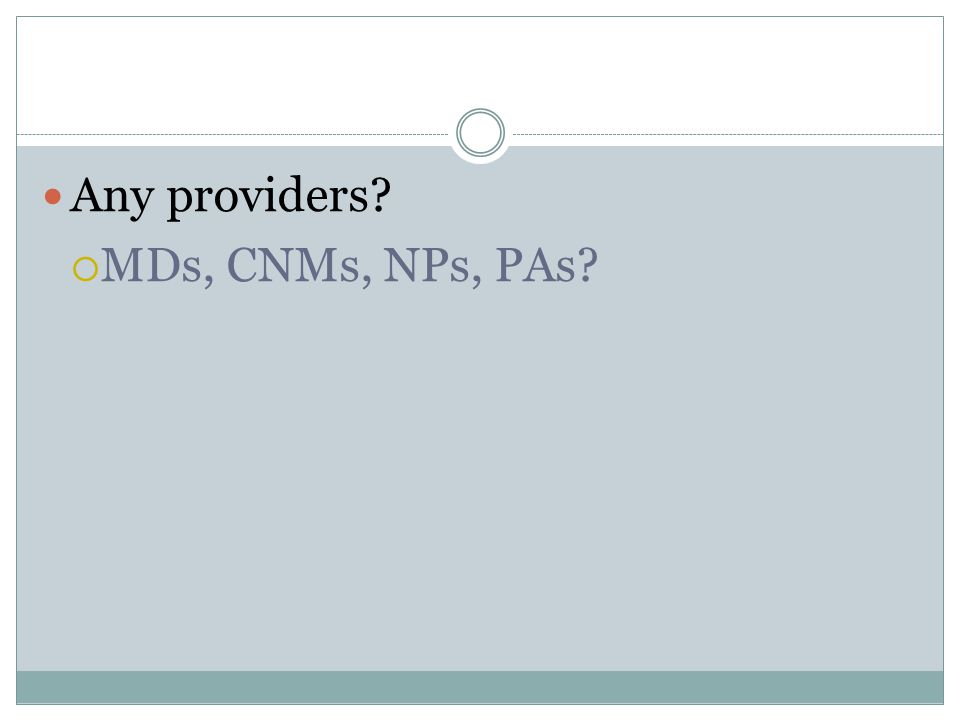 Any providers  MDs, CNMs, NPs, PAs