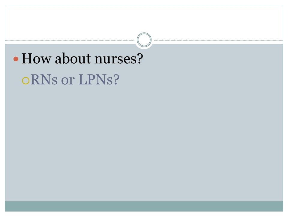 How about nurses  RNs or LPNs