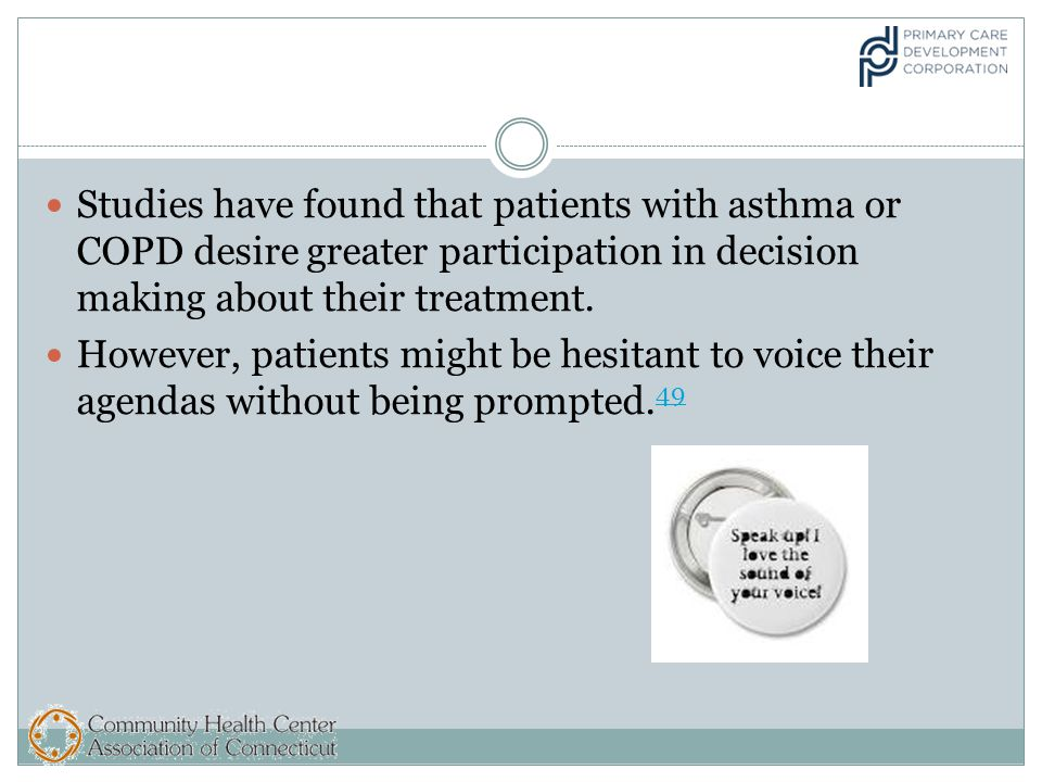 Studies have found that patients with asthma or COPD desire greater participation in decision making about their treatment.