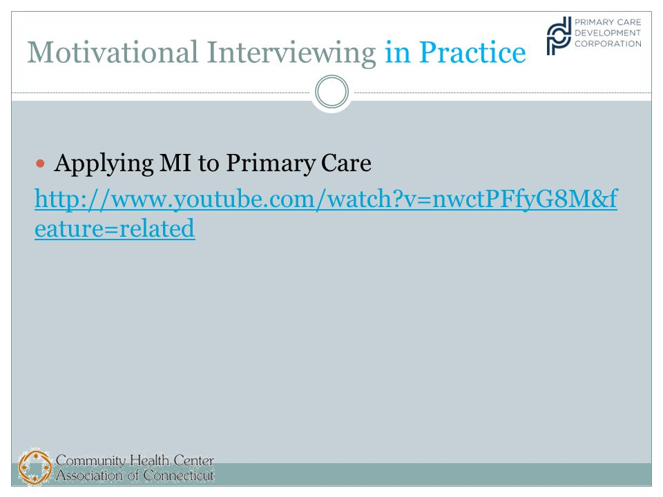 Motivational Interviewing in Practice Applying MI to Primary Care http://www.youtube.com/watch v=nwctPFfyG8M&f eature=related