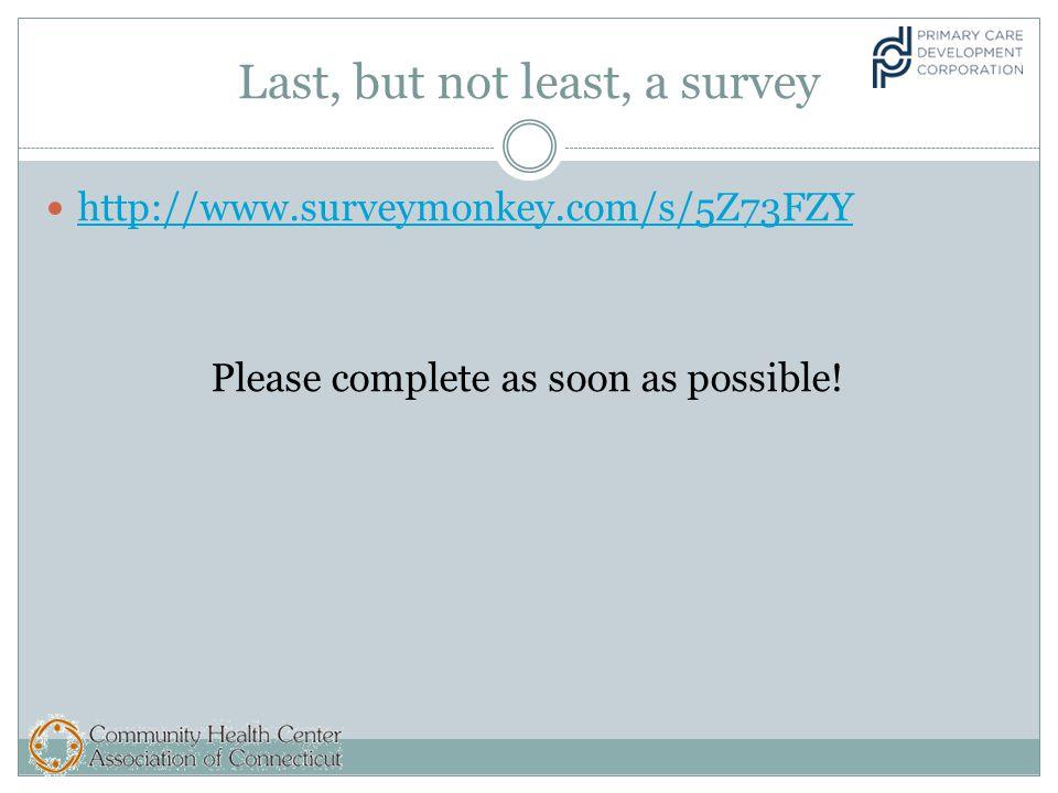 Last, but not least, a survey http://www.surveymonkey.com/s/5Z73FZY Please complete as soon as possible!