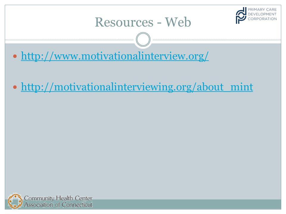 Resources - Web http://www.motivationalinterview.org/ http://motivationalinterviewing.org/about_mint