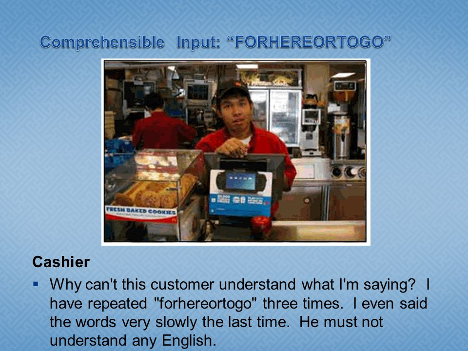 Cashier  Why can t this customer understand what I m saying.