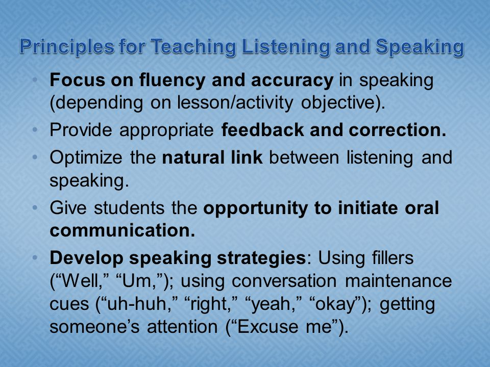 Focus on fluency and accuracy in speaking (depending on lesson/activity objective).