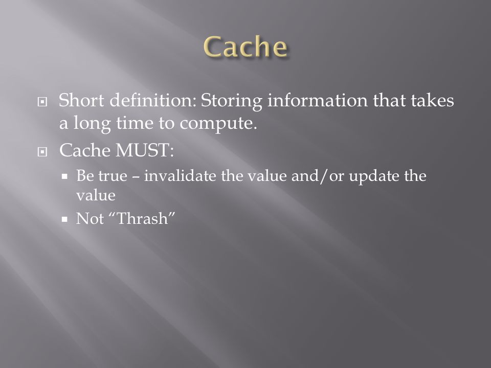 Short definition: Storing information that takes a long time to compute.