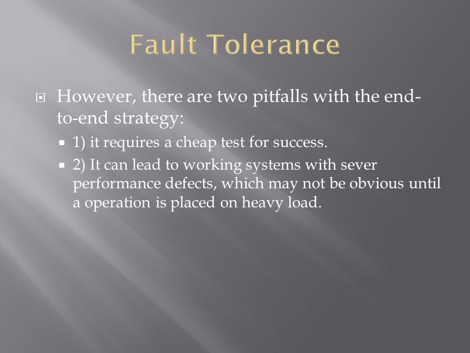  However, there are two pitfalls with the end- to-end strategy:  1) it requires a cheap test for success.