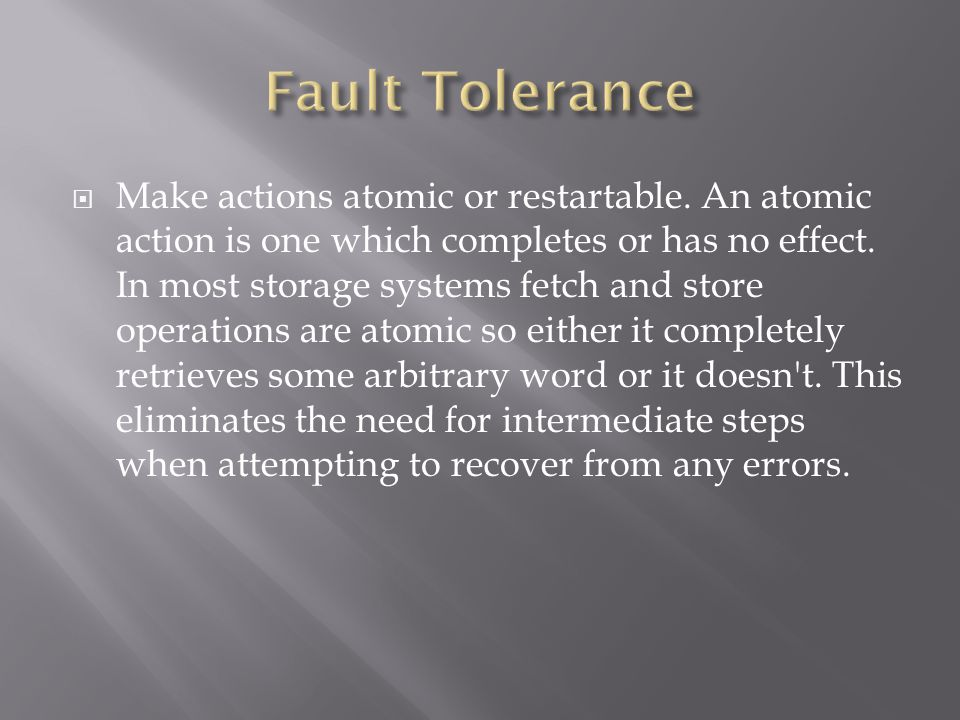 Make actions atomic or restartable. An atomic action is one which completes or has no effect.