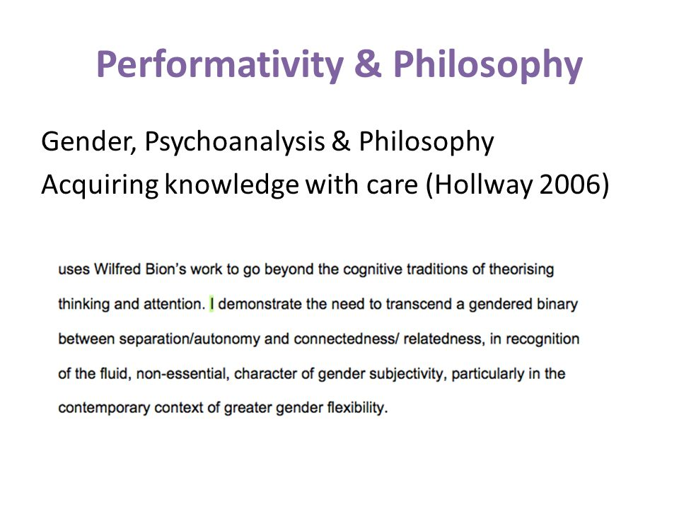 Performativity & Philosophy Gender, Psychoanalysis & Philosophy Acquiring knowledge with care (Hollway 2006)