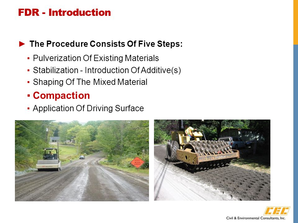 FDR - Introduction ►The Procedure Consists Of Five Steps: ▪Pulverization Of Existing Materials ▪Stabilization - Introduction Of Additive(s) ▪Shaping Of The Mixed Material ▪Compaction ▪Application Of Driving Surface