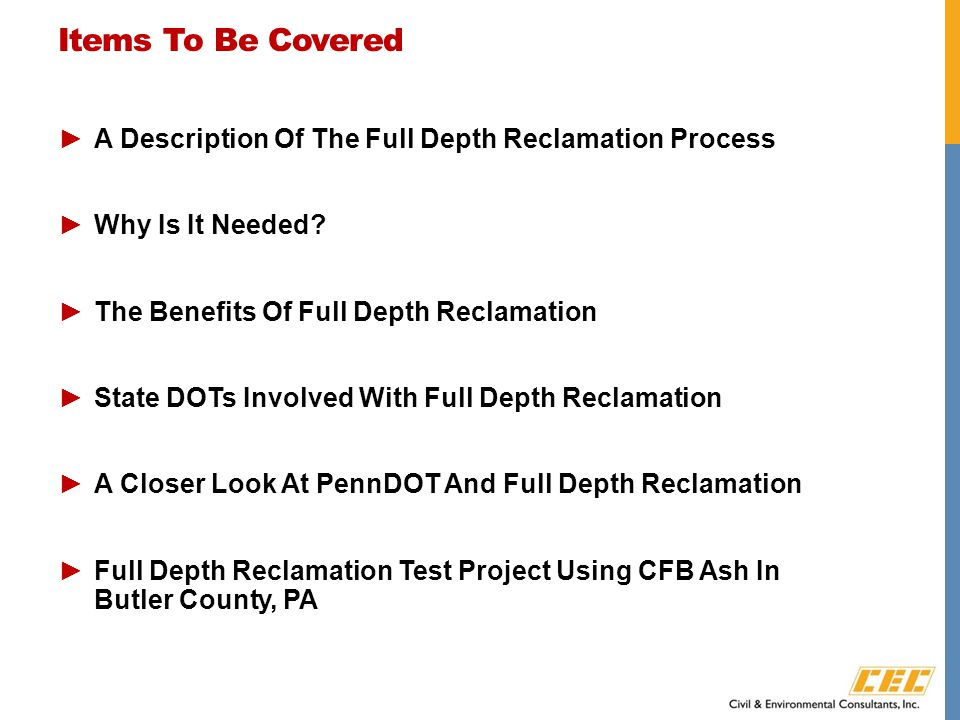 Items To Be Covered ►A Description Of The Full Depth Reclamation Process ►Why Is It Needed.