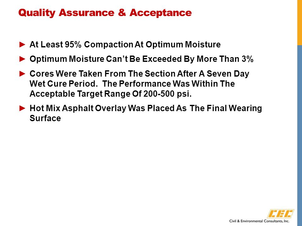 Quality Assurance & Acceptance ►At Least 95% Compaction At Optimum Moisture ►Optimum Moisture Can't Be Exceeded By More Than 3% ►Cores Were Taken From The Section After A Seven Day Wet Cure Period.