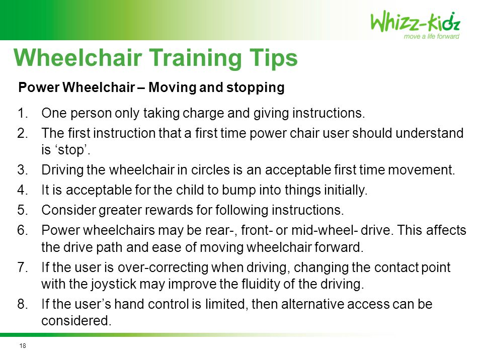 Wheelchair Training Tips 1.One person only taking charge and giving instructions.