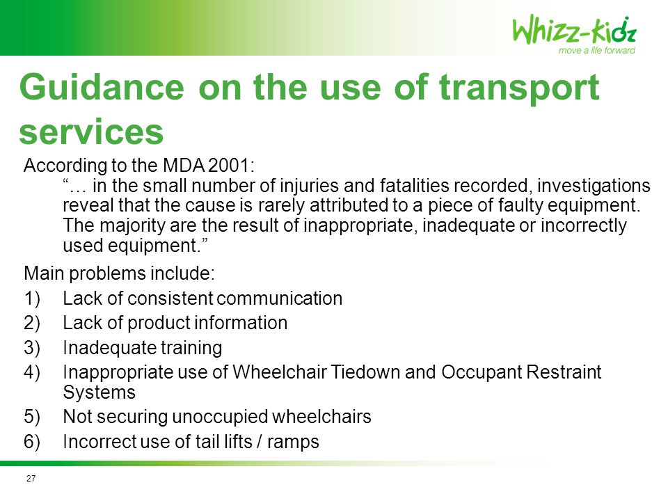 Guidance on the use of transport services According to the MDA 2001: … in the small number of injuries and fatalities recorded, investigations reveal that the cause is rarely attributed to a piece of faulty equipment.