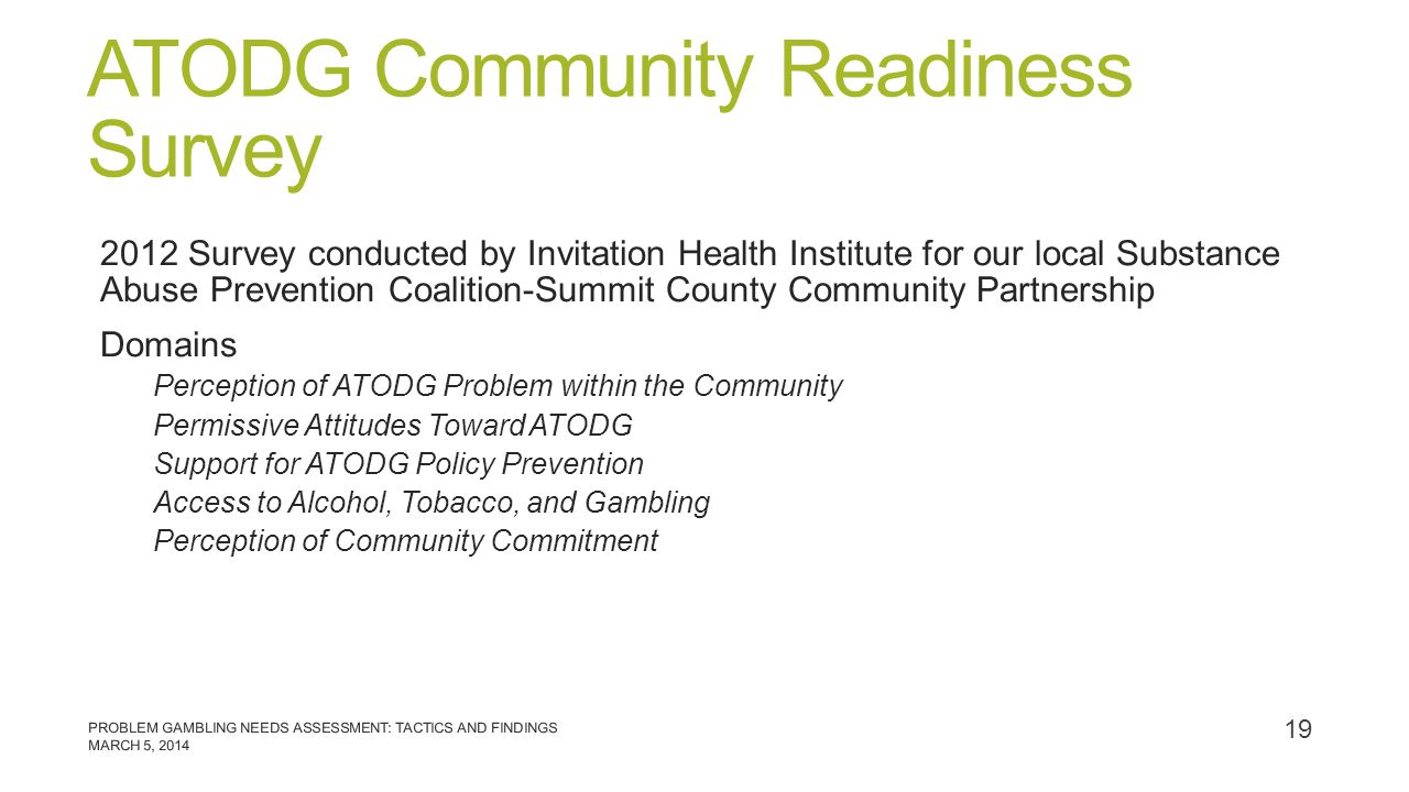 ATODG Community Readiness Survey 2012 Survey conducted by Invitation Health Institute for our local Substance Abuse Prevention Coalition-Summit County