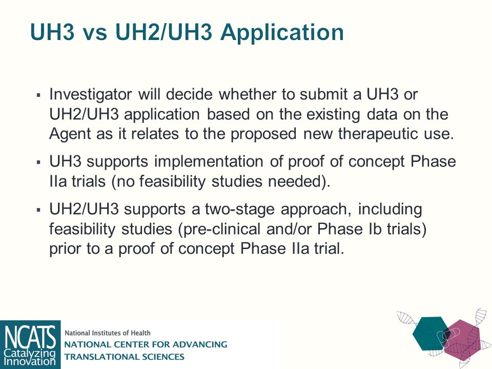  Investigator will decide whether to submit a UH3 or UH2/UH3 application based on the existing data on the Agent as it relates to the proposed new therapeutic use.