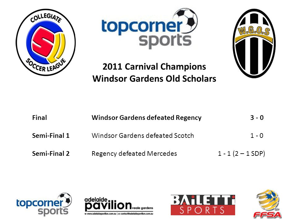 2011 Carnival Champions Windsor Gardens Old Scholars Final Windsor Gardens defeated Regency 3 - 0 Semi-Final 1 Windsor Gardens defeated Scotch 1 - 0 Semi-Final 2 Regency defeated Mercedes 1 - 1 (2 – 1 SDP)