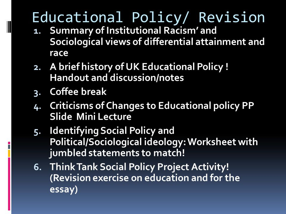 Educational Policy/ Revision 1. Summary of Institutional Racism' and Sociological views of differential attainment and race 2. A brief history of UK E