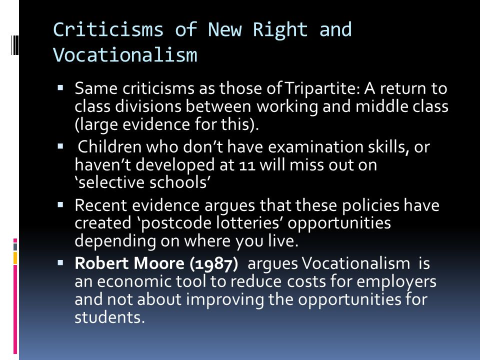 Criticisms of New Right and Vocationalism  Same criticisms as those of Tripartite: A return to class divisions between working and middle class (larg