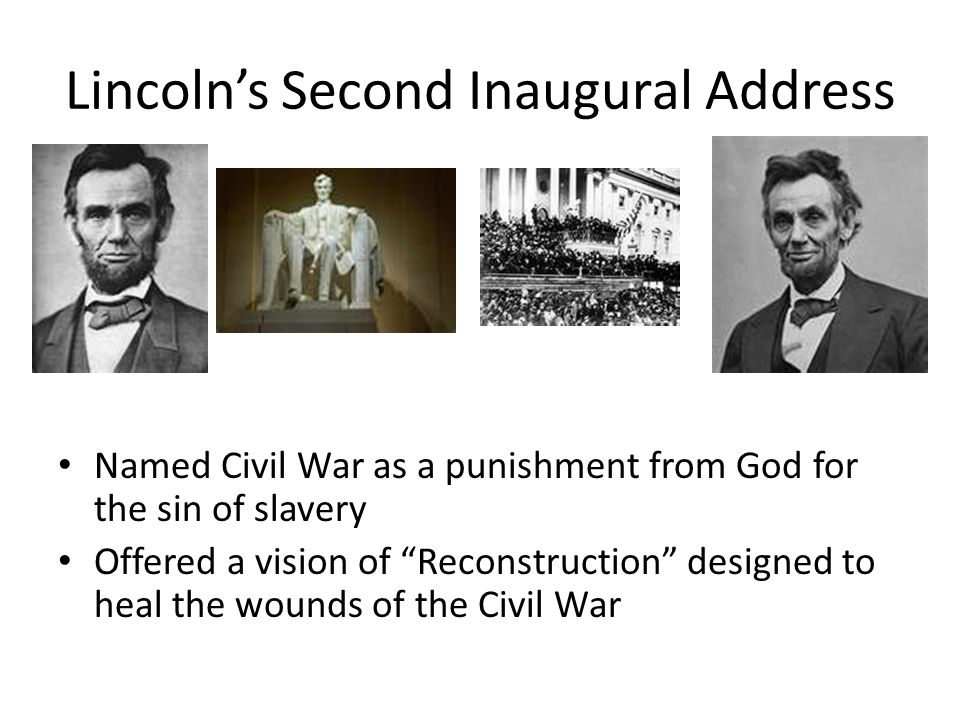 "Lincoln's Second Inaugural Address Named Civil War as a punishment from God for the sin of slavery Offered a vision of ""Reconstruction"" designed to he"