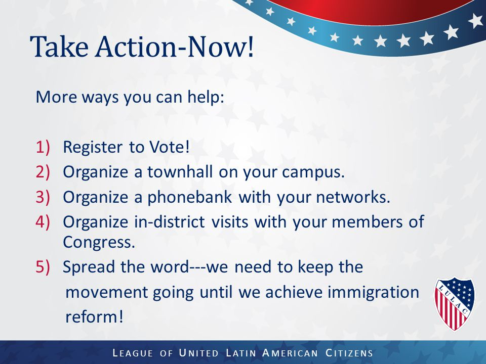 Take Action-Now. More ways you can help: 1)Register to Vote.