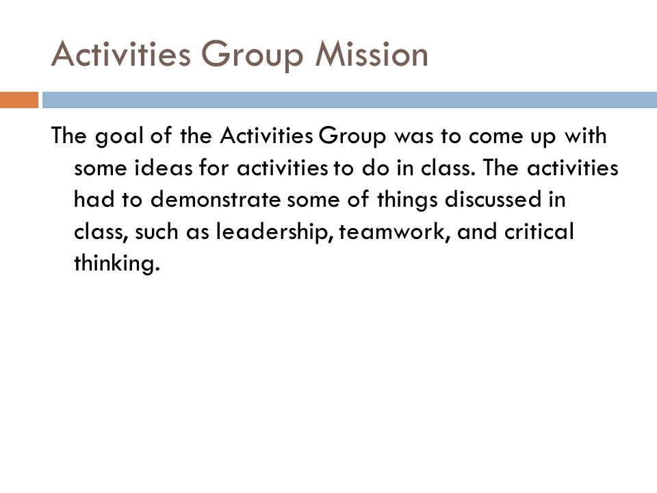 Activities Group Mission The goal of the Activities Group was to come up with some ideas for activities to do in class.