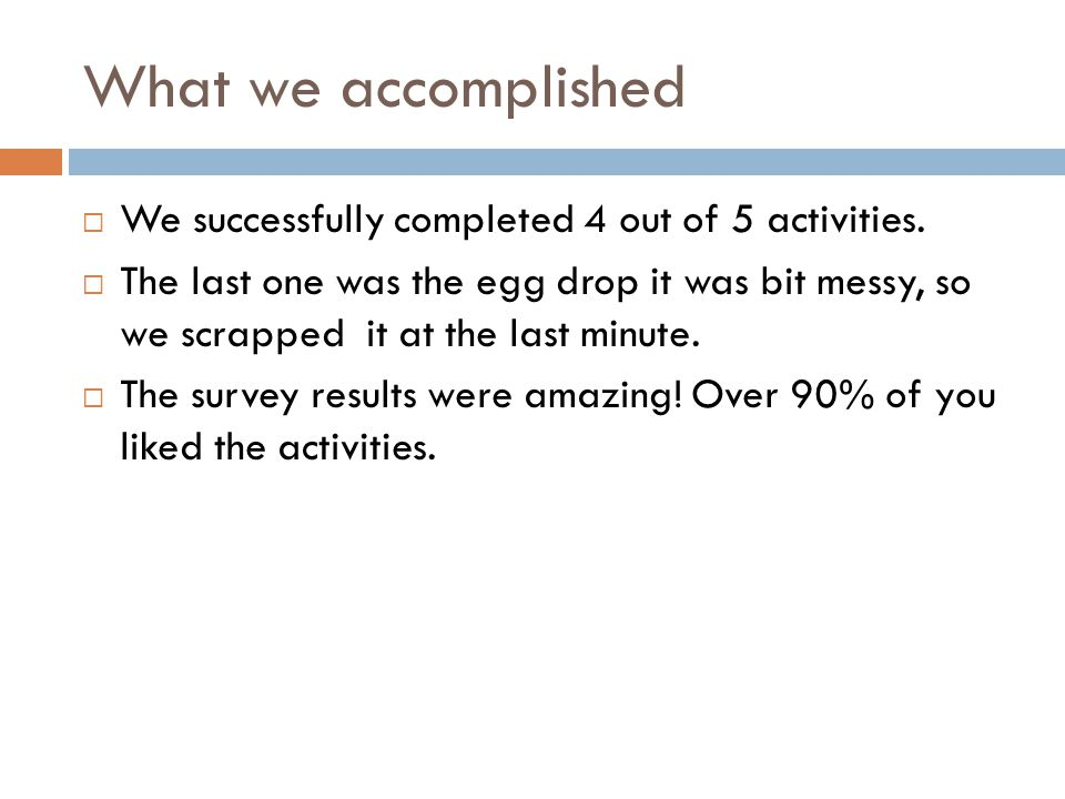 What we accomplished  We successfully completed 4 out of 5 activities.