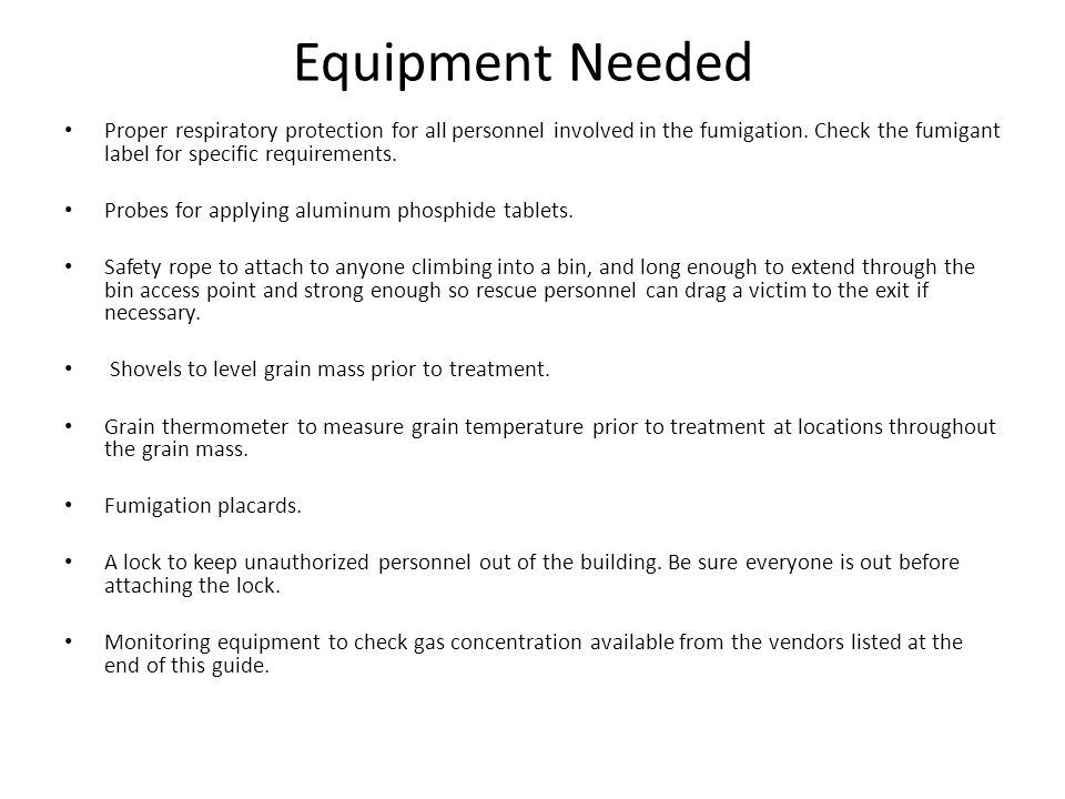 Equipment Needed Proper respiratory protection for all personnel involved in the fumigation.