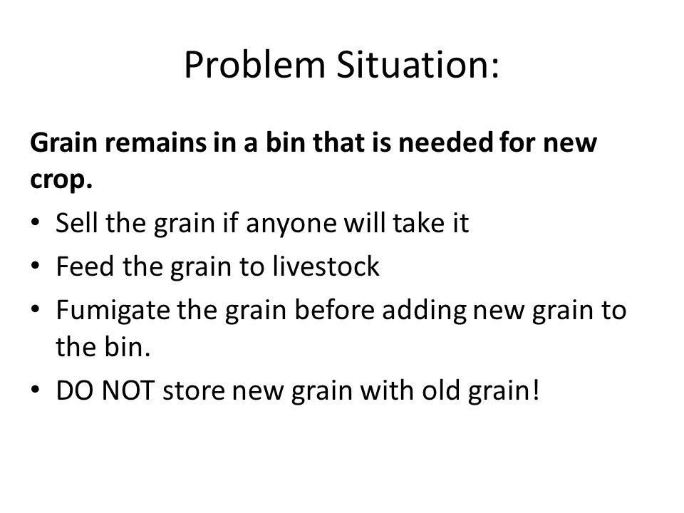 Problem Situation: Grain remains in a bin that is needed for new crop.