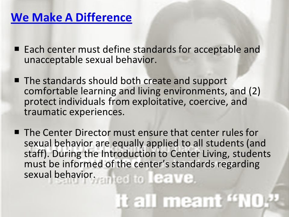 We Make A Difference  Each center must define standards for acceptable and unacceptable sexual behavior.