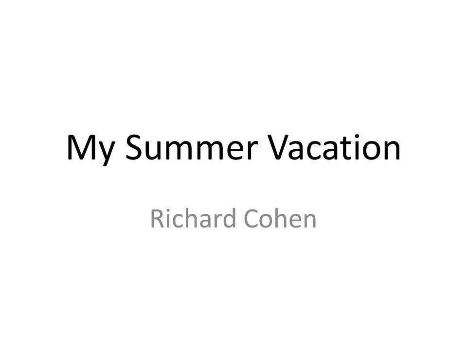 My Summer Vacation Richard Cohen
