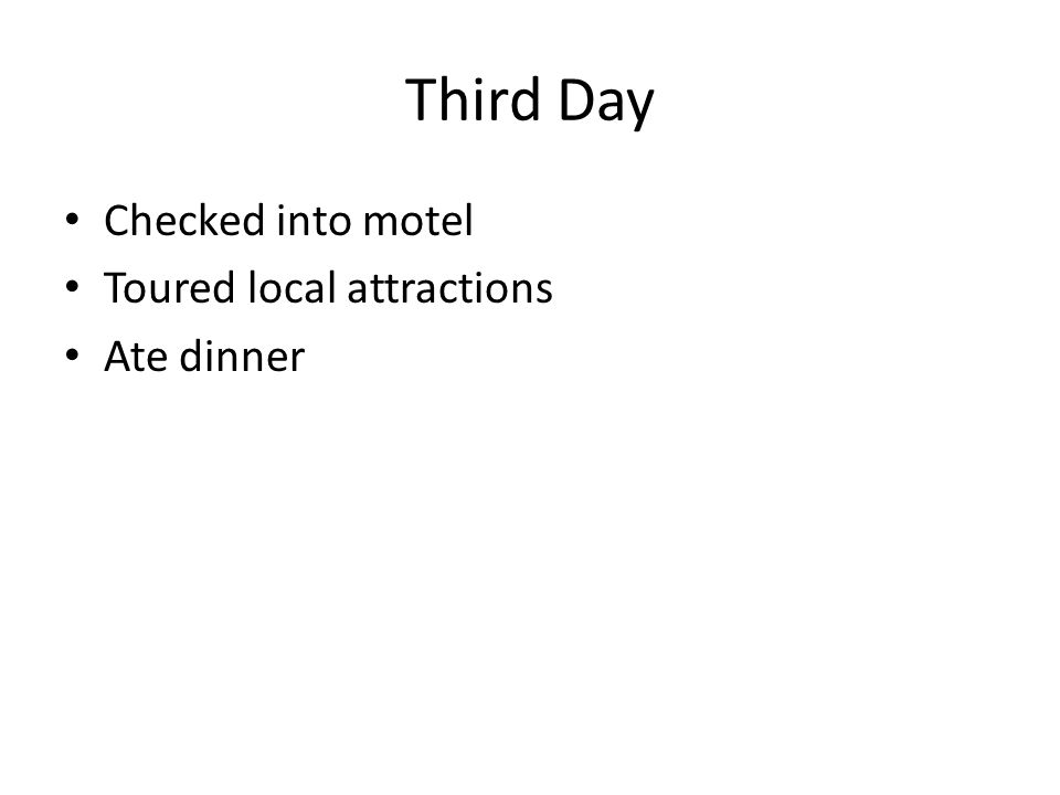 Third Day Checked into motel Toured local attractions Ate dinner