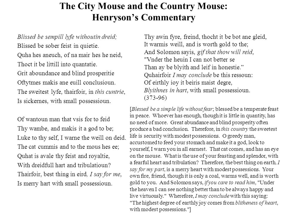 The City Mouse and the Country Mouse: Henryson's Commentary Blissed be sempill lyfe withoutin dreid; Blissed be sober feist in quietie. Quha hes aneuc