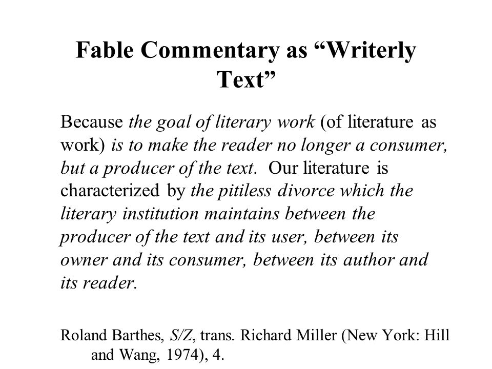 """Fable Commentary as """"Writerly Text"""" Because the goal of literary work (of literature as work) is to make the reader no longer a consumer, but a produc"""