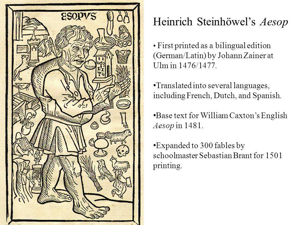 Heinrich Steinhöwel's Aesop First printed as a bilingual edition (German/Latin) by Johann Zainer at Ulm in 1476/1477.