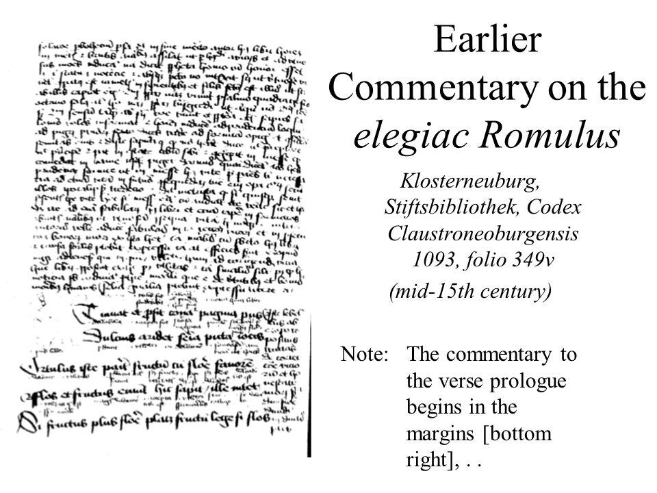 Earlier Commentary on the elegiac Romulus Klosterneuburg, Stiftsbibliothek, Codex Claustroneoburgensis 1093, folio 349v (mid-15th century) Note: The c